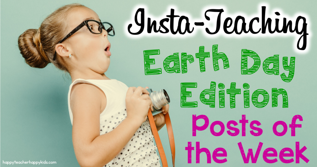 Insta Teaching Earth Day Edition Posts of the Week FB Blog Header